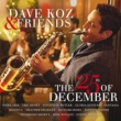 Dave Koz Dave Koz & Friends: The 25th Of December