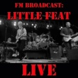 Little Feat FM Broadcast Little Feat Live
