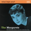 The Margarets What Kept You?