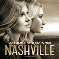 Nashville Cast/Connie Britton/Laura Benanti Gasoline And Matches (feat.Connie Britton/Laura Benanti)