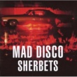 SHERBETS MAD DISCO