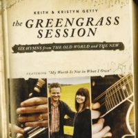 Keith & Kristyn Getty My Worth Is Not In What I Own