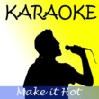 The Original (Karaoke) Make it hot (Karaoke)