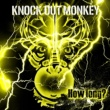 KNOCK OUT MONKEY How long?
