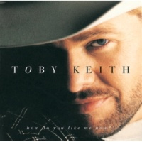 Toby Keith How Do You Like Me Now?!