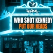 Who Shot Kennedy Put Our Heads (Original Mix)