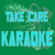 The Original Karaoke Take Care (In the Style of Drake feat. Rihanna) (Karaoke)
