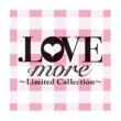 V.A. .LOVE more ~Limited Collection~