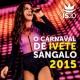イヴェッチ・サンガーロ O Carnaval De Ivete Sangalo 2015 [Ao Vivo]
