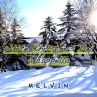 メルヴィン White Christmas Day (アカペラバージョン)