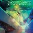 NATURAL WEAPON PLATINUM / DIAMOND