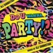 ウォー ドゥ・ユー・ワナ・パーティー!? Mixed by DJ SHINSTAR