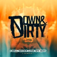 Down & Dirty I Will Never Lose My Way
