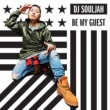 DJ SOULJAH Be My Guest