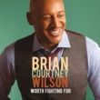 Brian Courtney Wilson Worth Fighting For [Deluxe Edition/Live]