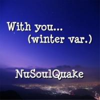Nu Soul Quake With you...(winter var.)