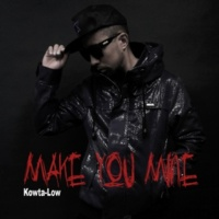 Kowta-Low Make You Mine