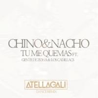 Chino & Nacho/Gente De Zona/Los Cadillacs Tú Me Quemas (feat.Gente De Zona/Los Cadillacs) [AtellaGali Dance Remix]