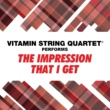 Vitamin String Quartet The Impression That I Get