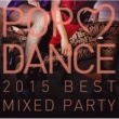 Various POP LOVE DANCE 2015 BEST MIXED PARTY