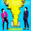 GRANRODEO Punky Funky Love