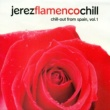 Various Artists Jerez Flamenco Chill. Chill-Out from Spain, Vol. 1