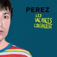 Perez Les vacances continuent