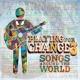 プレイング・フォー・チェンジ Playing For Change 3: Songs Around The World
