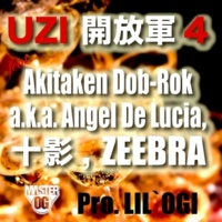 UZI 開放軍4 feat. Akitaken Dob-Rok a.k.a. Angel De Lucia, 十影, ZEEBRA