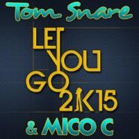 Tom Snare & Mico C Let You Go 2k15 (French Radio Edit)