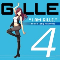 GILLE I AM GILLE. 4 ~Anime Song Anthems~