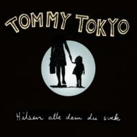 Tommy Tokyo Hilsen alle dem du svek