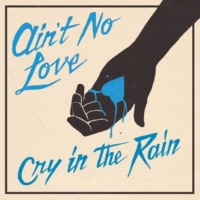 Ain't No Love Cry In The Rain