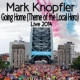 Mark Knopfler Going Home (Theme Of The Local Hero) [Live In America / 2014]