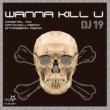 DJ 19 Wanna Kill U