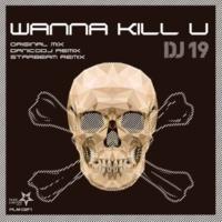 DJ 19 Wanna Kill U(Original Mix)