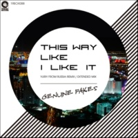 Genuine Fakes This Way Like I Like It(Yuriy From Russia Remix)