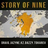 DRAIG, JAZYNE, KZ, DAZZY, TOKAREV STORY OF NINE