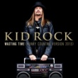 Kid Rock Wasting Time (Funky Country Version 2013)