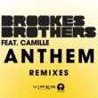 Brookes Brothers/カミーユ Anthem (feat.カミーユ) [Brookes Brothers Fusion Remix]