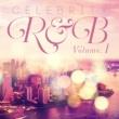 ヴァリアス・アーティスト セレブリティ・R&B Vol.1