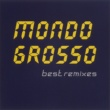 MONDO GROSSO MONDO GROSSO best remixes