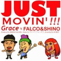 Grace × FALCO & SHINO JUST MOVIN'!!!