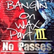 Various Artists BANGIN ON WAX PART III -NO PASSES-