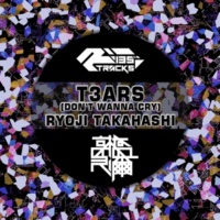 RYOJI TAKAHASHI T3ars(Don't Wanna Cry) (Original Mix)
