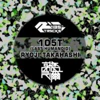 RYOJI TAKAHASHI 1o5t (Last Humanoid) (Original Mix)
