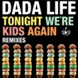 Dada Life Tonight We're Kids Again [Remixes]