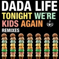 Dada Life Tonight We're Kids Again [Salvatore Ganacci Remix]