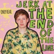 Only Real Jerk At The End Of The Line [Deluxe]