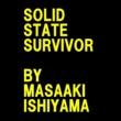 石山正明 Solid State Survivor By Masaaki Ishiyama